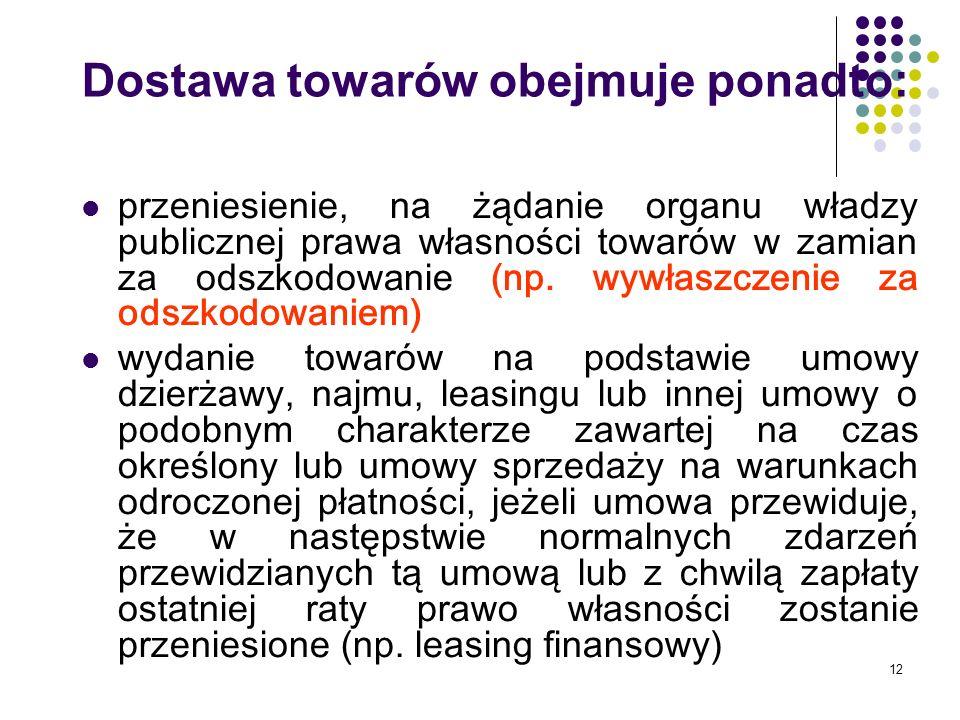 12 Dostawa towarów obejmuje ponadto: przeniesienie, na żądanie organu władzy publicznej prawa własności towarów w zamian za odszkodowanie (np.