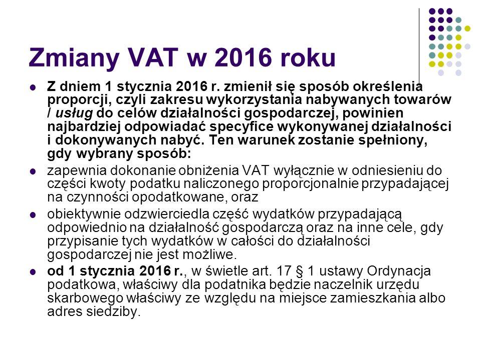 Zmiany VAT w 2016 roku Z dniem 1 stycznia 2016 r. zmienił się sposób określenia proporcji, czyli zakresu wykorzystania nabywanych towarów / usług do c