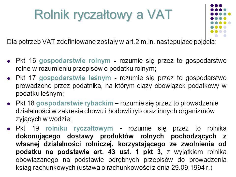 Rolnik ryczałtowy a VAT Dla potrzeb VAT zdefiniowane zostały w art.2 m.in. następujące pojęcia: Pkt 16 gospodarstwie rolnym - rozumie się przez to gos