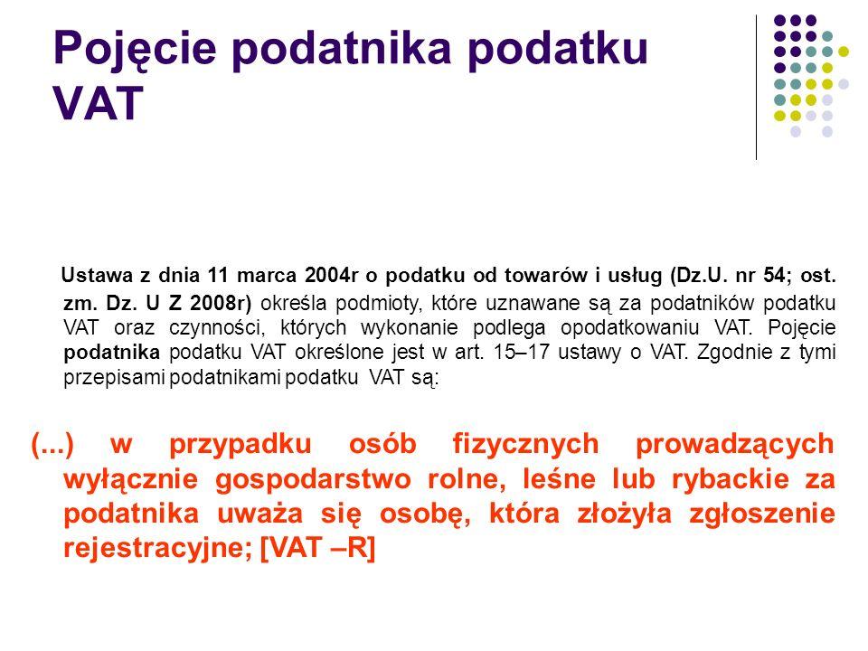 Pojęcie podatnika podatku VAT Ustawa z dnia 11 marca 2004r o podatku od towarów i usług (Dz.U.