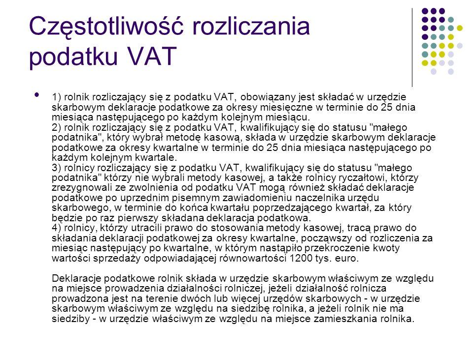 Częstotliwość rozliczania podatku VAT 1) rolnik rozliczający się z podatku VAT, obowiązany jest składać w urzędzie skarbowym deklaracje podatkowe za okresy miesięczne w terminie do 25 dnia miesiąca następującego po każdym kolejnym miesiącu.