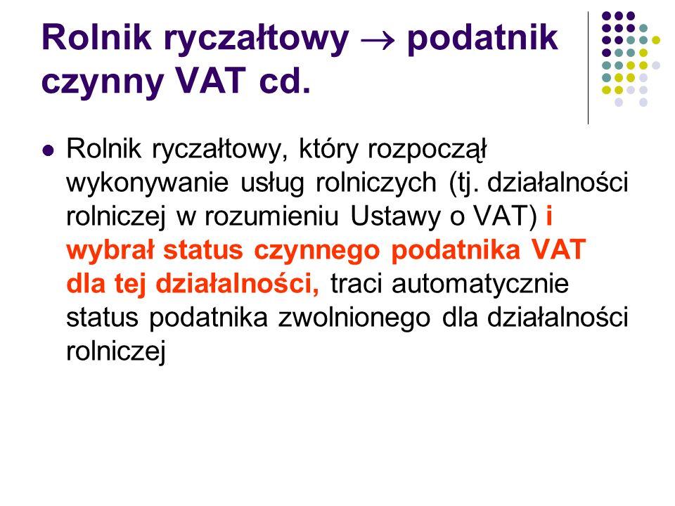 Rolnik ryczałtowy  podatnik czynny VAT cd. Rolnik ryczałtowy, który rozpoczął wykonywanie usług rolniczych (tj. działalności rolniczej w rozumieniu U