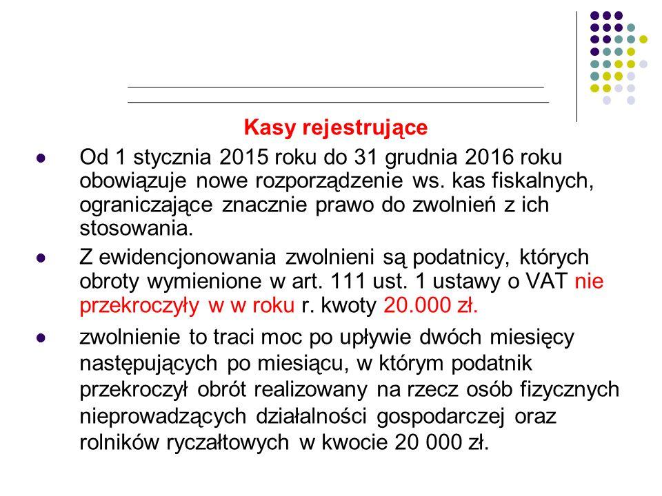 Kasy rejestrujące Od 1 stycznia 2015 roku do 31 grudnia 2016 roku obowiązuje nowe rozporządzenie ws. kas fiskalnych, ograniczające znacznie prawo do z