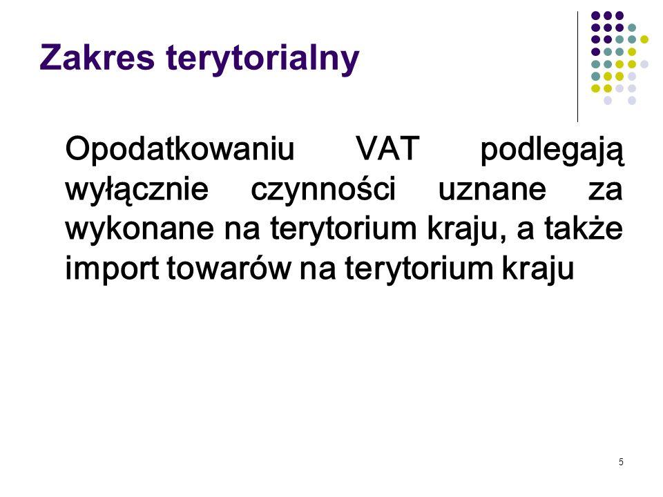 5 Zakres terytorialny Opodatkowaniu VAT podlegają wyłącznie czynności uznane za wykonane na terytorium kraju, a także import towarów na terytorium kra