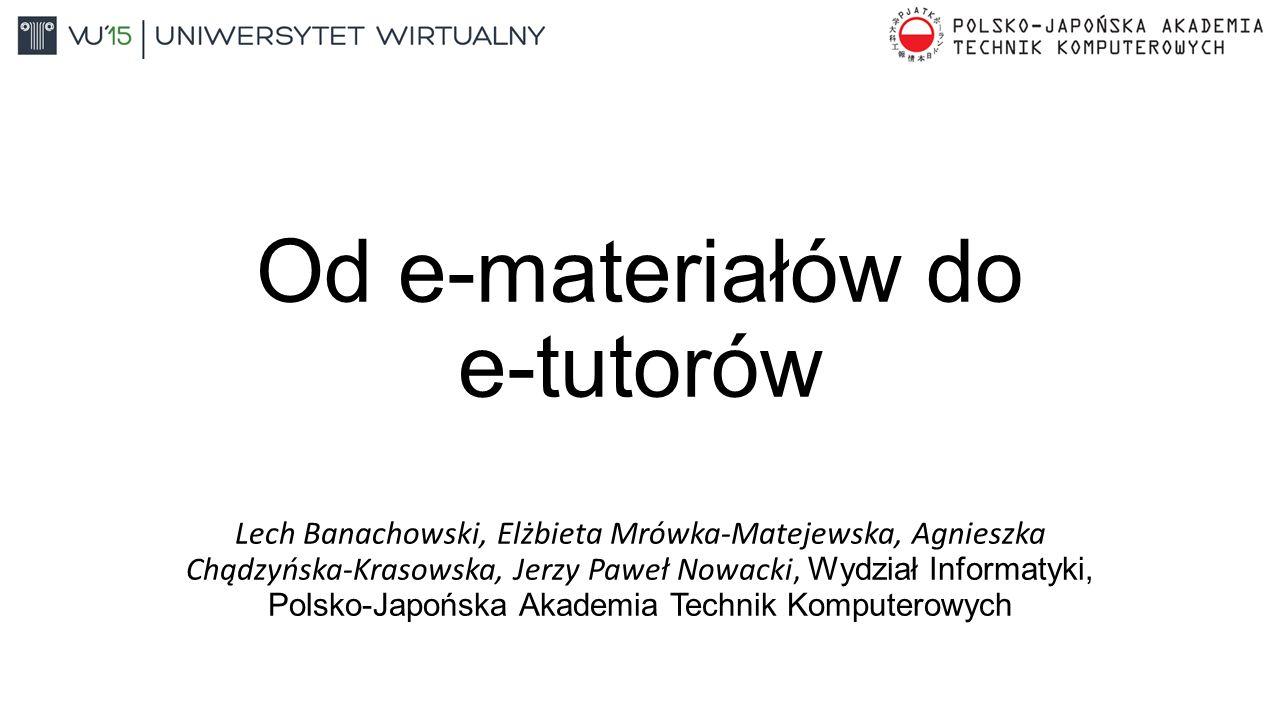 Plan prezentacji 1.Gromadzenie e-materiałów 2.Budowa e-tutora 3.Baza danych dziedziny wiedzy 4.Analiza danych 5.Prototyp aplikacji L.Banachowski, E.Mrówka-Matejewska, A.
