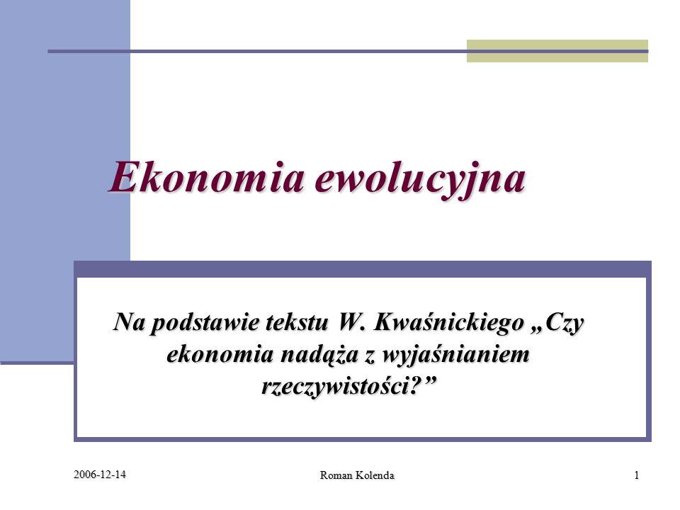 2006-12-14 Roman Kolenda 1 Ekonomia ewolucyjna Na podstawie tekstu W.