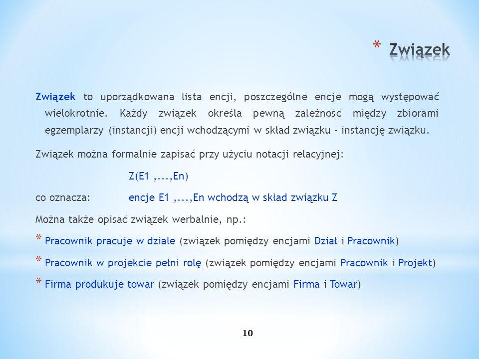 10 Związek to uporządkowana lista encji, poszczególne encje mogą występować wielokrotnie. Każdy związek określa pewną zależność między zbiorami egzemp