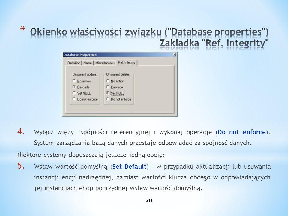 4. Wyłącz więzy spójności referencyjnej i wykonaj operację (Do not enforce). System zarządzania bazą danych przestaje odpowiadać za spójność danych. N