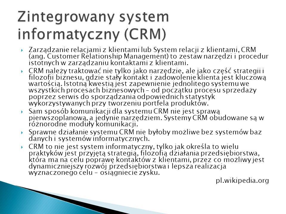  Zarządzanie relacjami z klientami lub System relacji z klientami, CRM (ang. Customer Relationship Management) to zestaw narzędzi i procedur istotnyc
