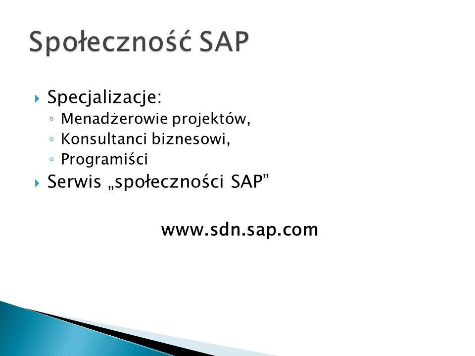 """ Specjalizacje: ◦ Menadżerowie projektów, ◦ Konsultanci biznesowi, ◦ Programiści  Serwis """"społeczności SAP www.sdn.sap.com"""