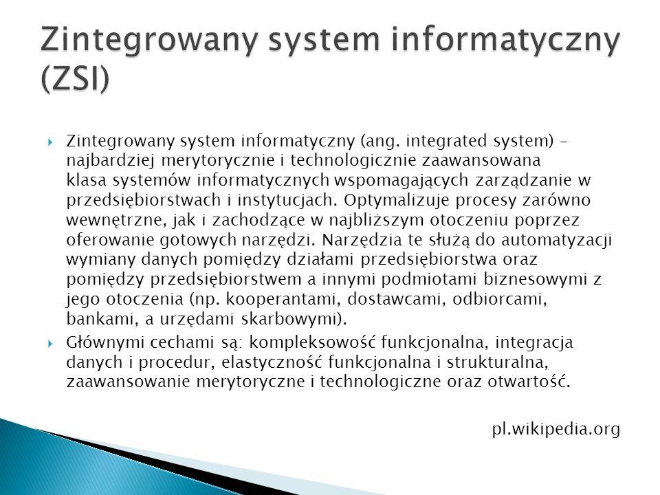  Zintegrowany system informatyczny (ang. integrated system) – najbardziej merytorycznie i technologicznie zaawansowana klasa systemów informatycznych