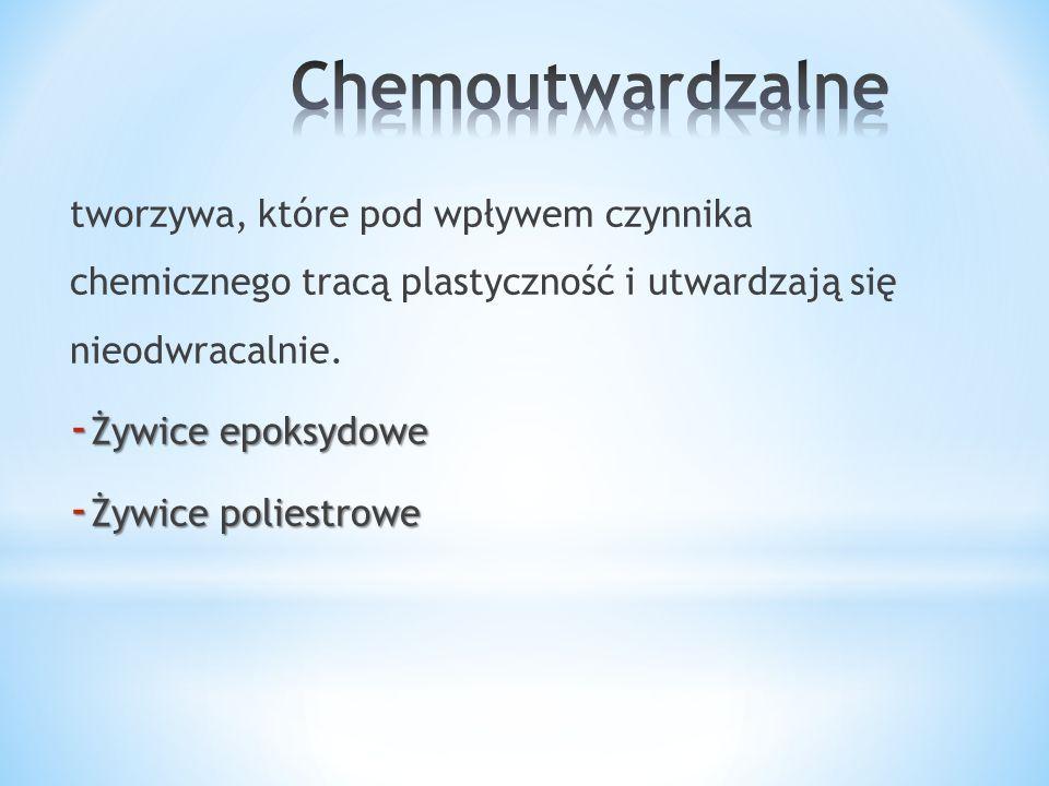 tworzywa, które pod wpływem czynnika chemicznego tracą plastyczność i utwardzają się nieodwracalnie. - Żywice epoksydowe - Żywice poliestrowe