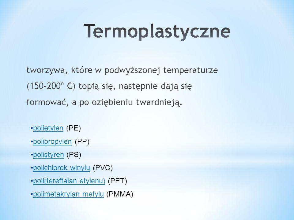 tworzywa, które w podwyższonej temperaturze (150-200º C) topią się, następnie dają się formować, a po oziębieniu twardnieją. polietylen (PE)polietylen