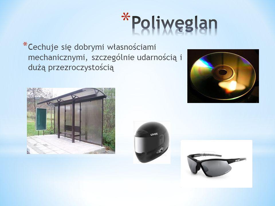 * Cechuje się dobrymi własnościami mechanicznymi, szczególnie udarnością i dużą przezroczystością