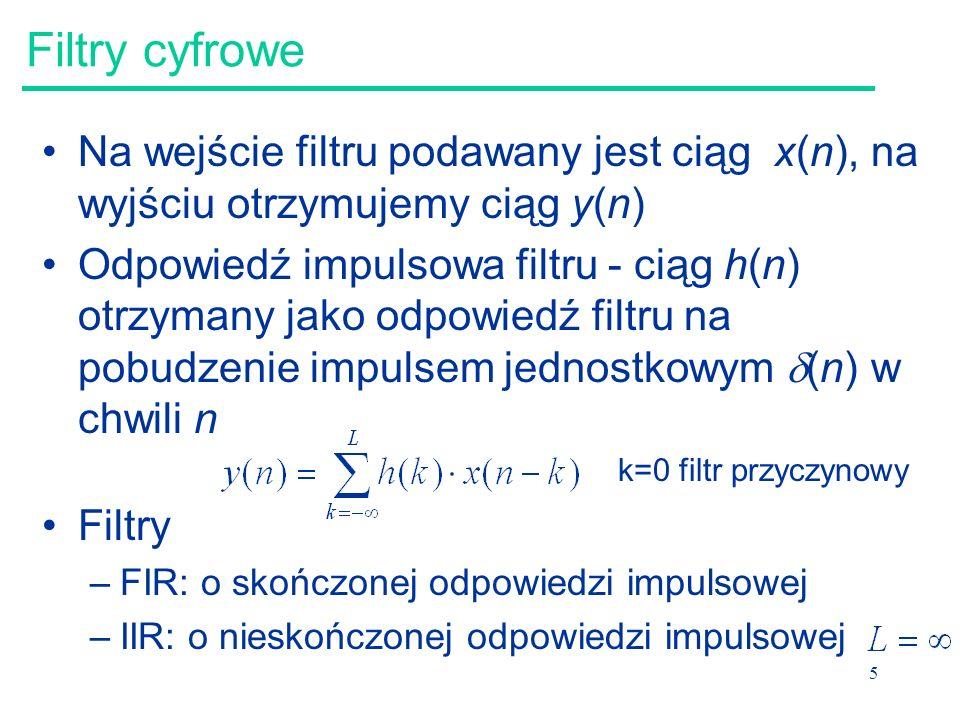 6 Filtry cyfrowe Transmitancja filtru (charakterystyka częstotliwościowa) – transformata Fouriera odpowiedzi impulsowej filtru Pasmo 3dB - pasmo pomiędzy 2 granicznymi wartościami częstotliwości (np.: f g i f d, f g >=f d ), dla których moc sygnału spada o połowę (pasmo przenoszenia spada o 3dB) W przełożeniu na transmitancję, H(f), interpretacja pasma 3dB jest następująca: –moc jest proporcjonalna do kwadratu amplitudy sygnału harmonicznego, a zatem moc spada o połowę gdy amplituda sygnału spada o