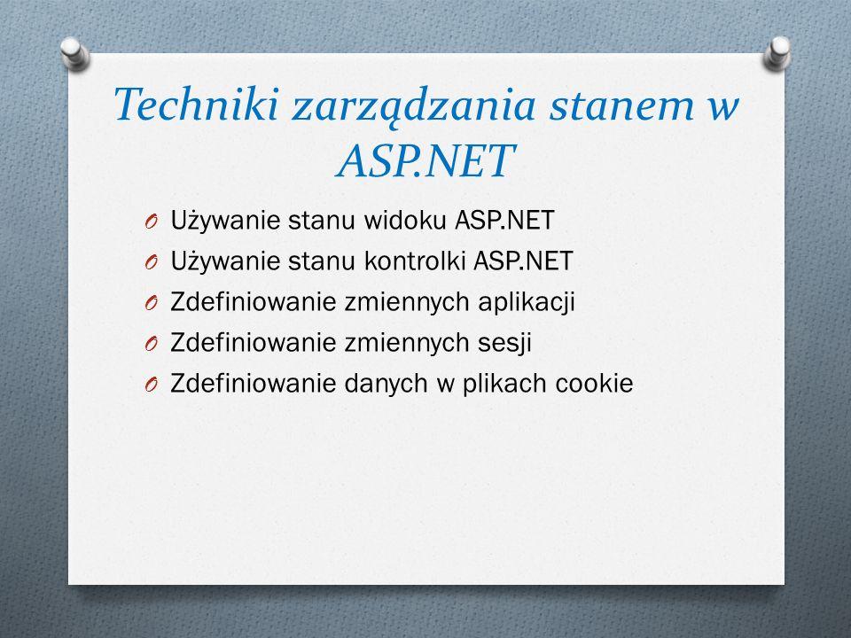 Techniki zarządzania stanem w ASP.NET O Używanie stanu widoku ASP.NET O Używanie stanu kontrolki ASP.NET O Zdefiniowanie zmiennych aplikacji O Zdefiniowanie zmiennych sesji O Zdefiniowanie danych w plikach cookie