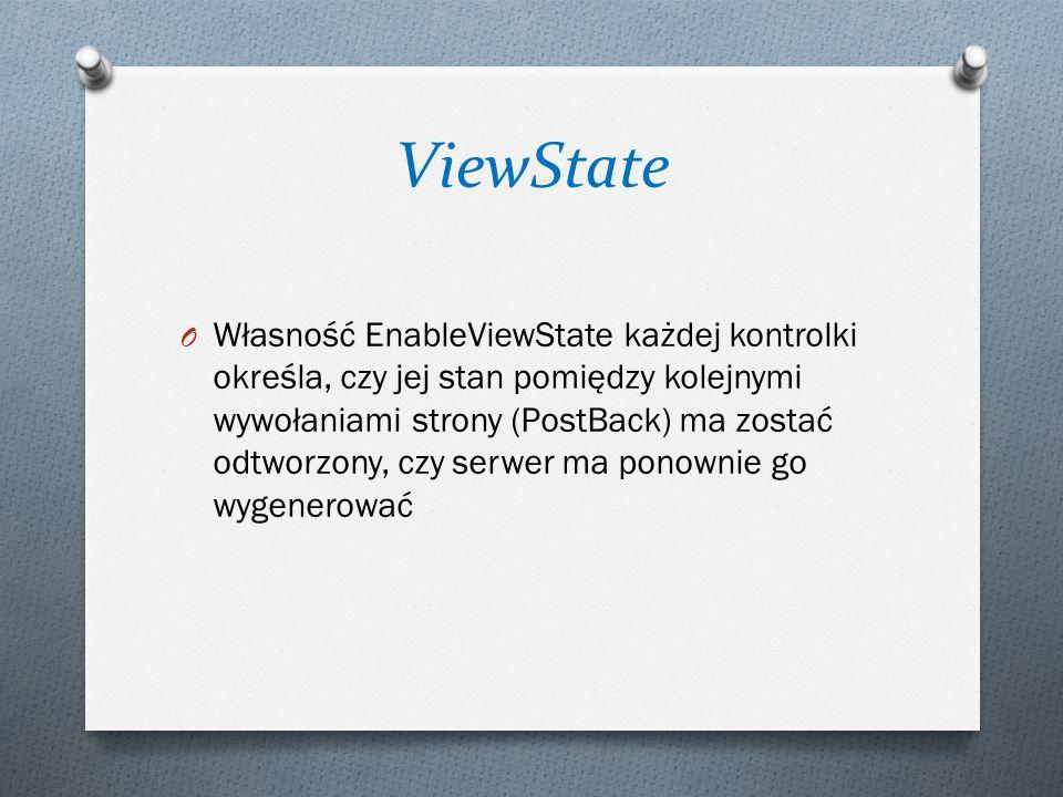 ViewState O Własność EnableViewState każdej kontrolki określa, czy jej stan pomiędzy kolejnymi wywołaniami strony (PostBack) ma zostać odtworzony, czy serwer ma ponownie go wygenerować