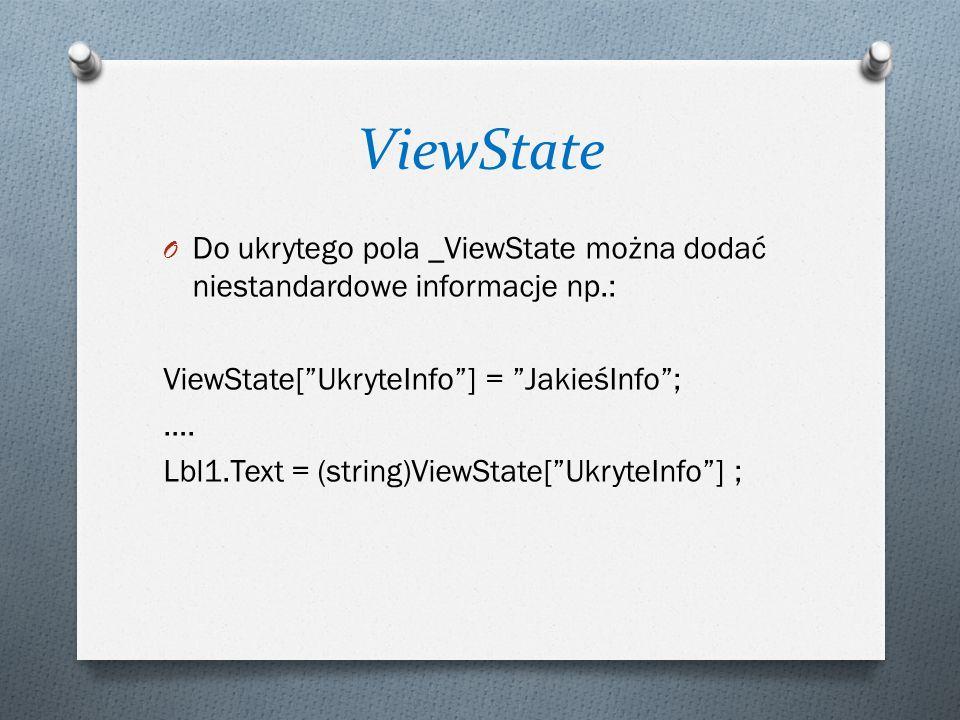 """ViewState O Do ukrytego pola _ViewState można dodać niestandardowe informacje np.: ViewState[""""UkryteInfo""""] = """"JakieśInfo""""; …. Lbl1.Text = (string)View"""