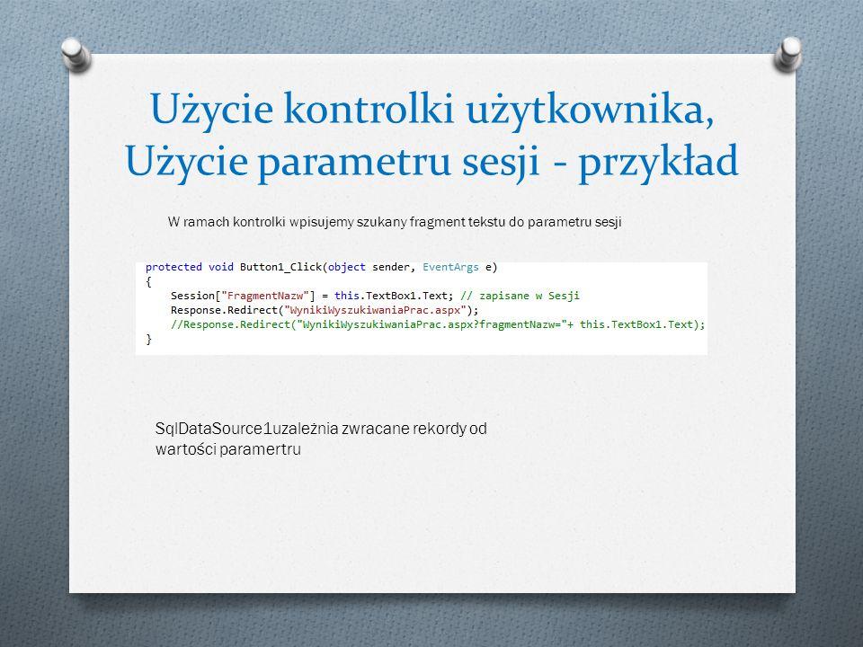 Użycie kontrolki użytkownika, Użycie parametru sesji - przykład W ramach kontrolki wpisujemy szukany fragment tekstu do parametru sesji SqlDataSource1uzależnia zwracane rekordy od wartości paramertru