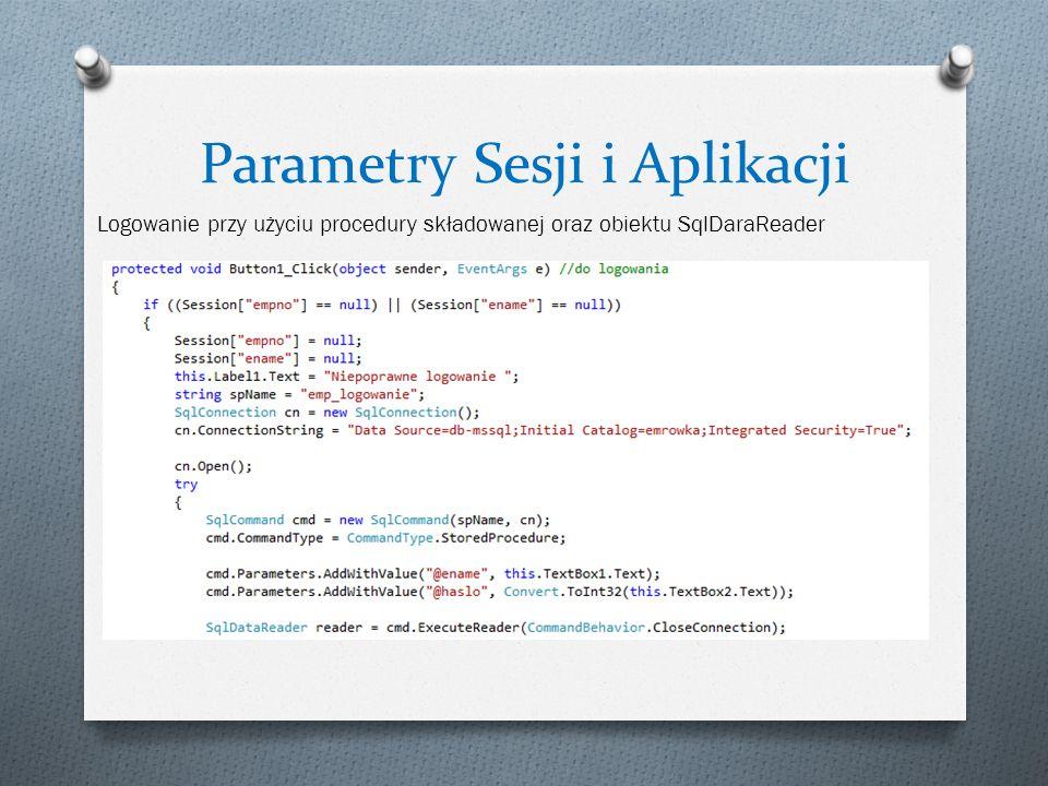 Parametry Sesji i Aplikacji Logowanie przy użyciu procedury składowanej oraz obiektu SqlDaraReader