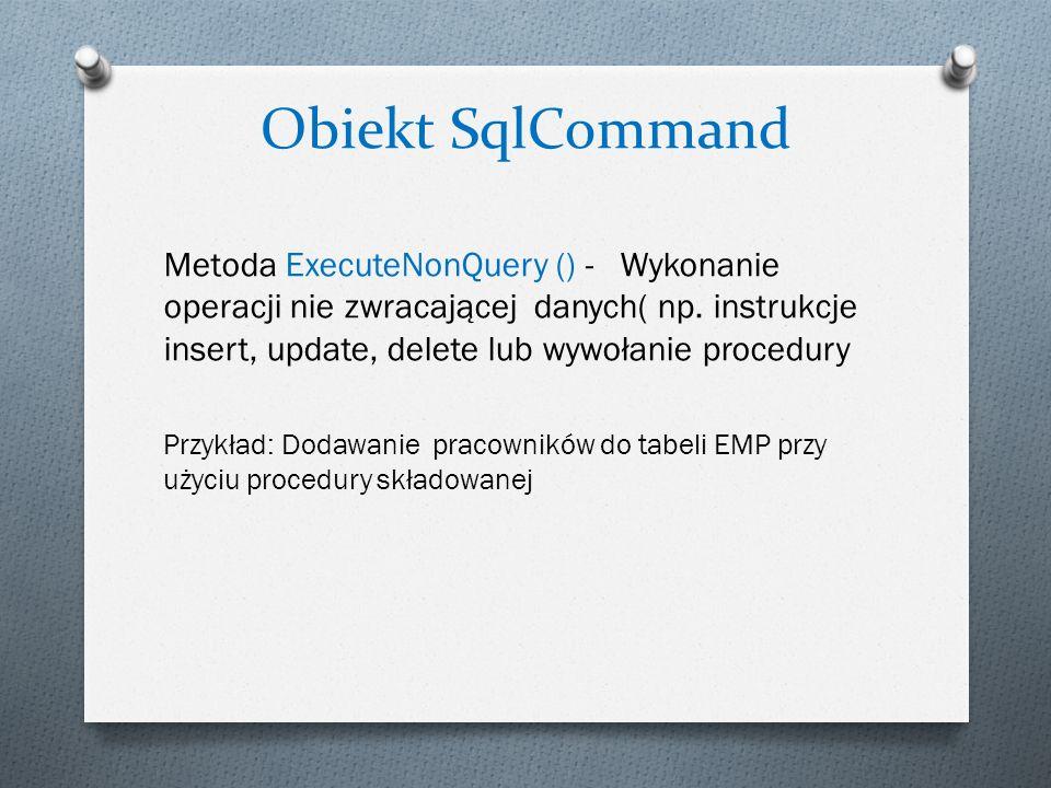 Obiekt SqlCommand Metoda ExecuteNonQuery () - Wykonanie operacji nie zwracającej danych( np. instrukcje insert, update, delete lub wywołanie procedury