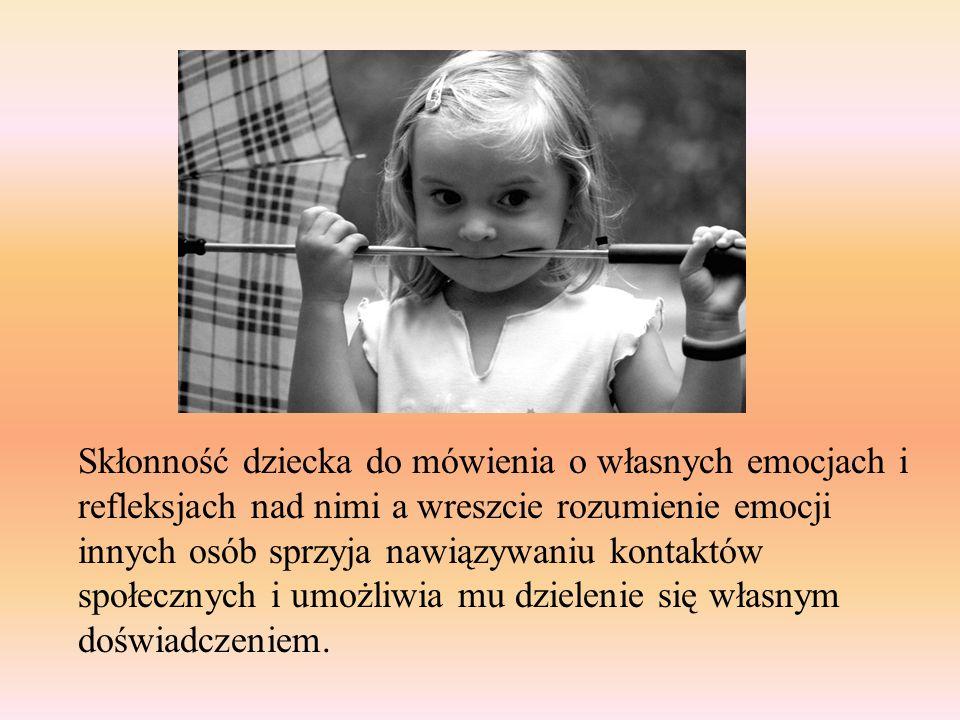 Skłonność dziecka do mówienia o własnych emocjach i refleksjach nad nimi a wreszcie rozumienie emocji innych osób sprzyja nawiązywaniu kontaktów społe
