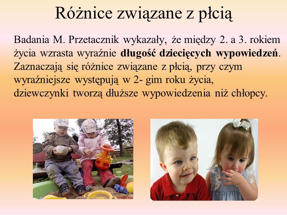 Różnice związane z płcią Badania M. Przetacznik wykazały, że między 2. a 3. rokiem życia wzrasta wyraźnie długość dziecięcych wypowiedzeń. Zaznaczają