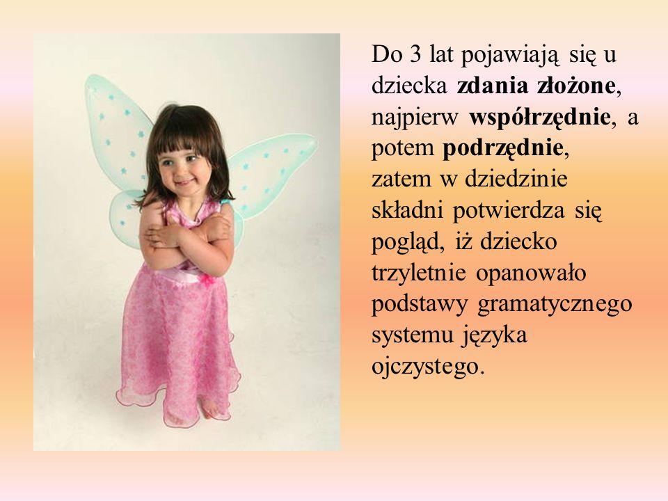 Do 3 lat pojawiają się u dziecka zdania złożone, najpierw współrzędnie, a potem podrzędnie, zatem w dziedzinie składni potwierdza się pogląd, iż dziec