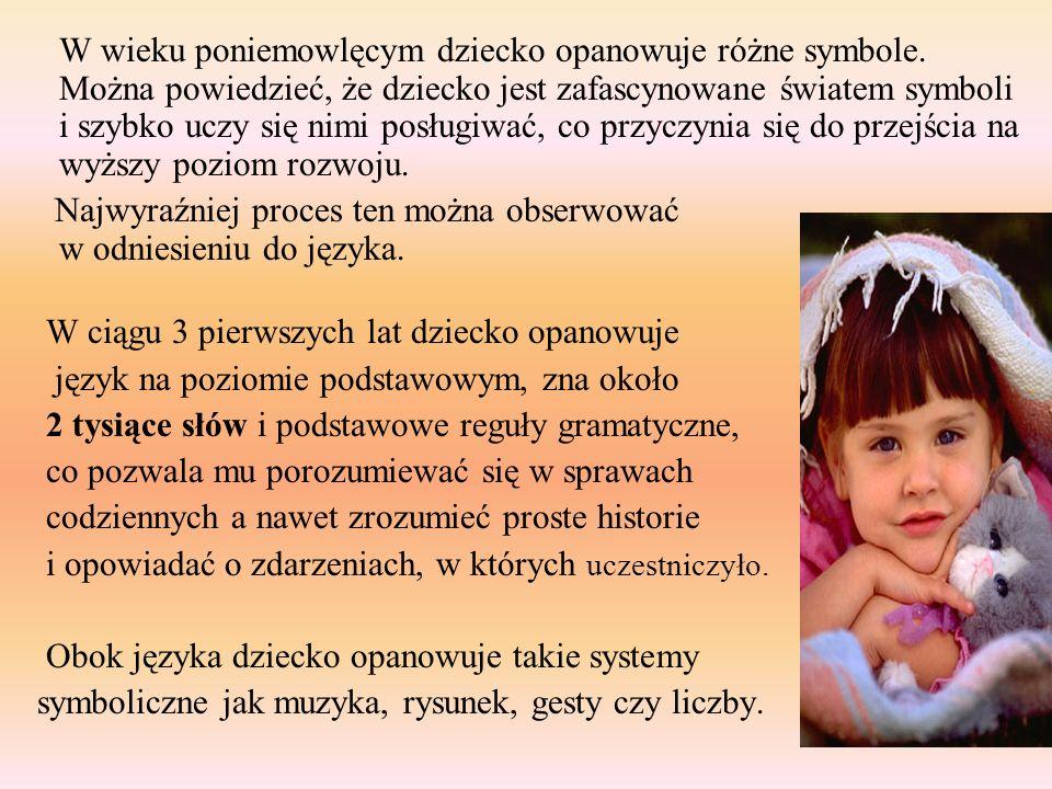 W wieku poniemowlęcym dziecko opanowuje różne symbole. Można powiedzieć, że dziecko jest zafascynowane światem symboli i szybko uczy się nimi posługiw