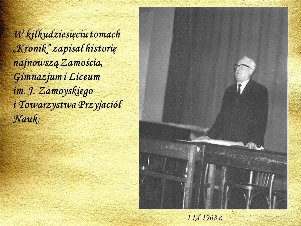 """W kilkudziesięciu tomach """"Kronik zapisał historię najnowszą Zamościa, Gimnazjum i Liceum im."""