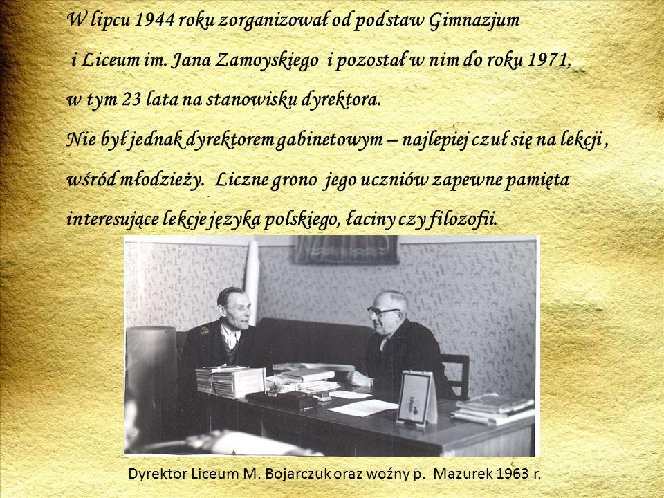W lipcu 1944 roku zorganizował od podstaw Gimnazjum i Liceum im.