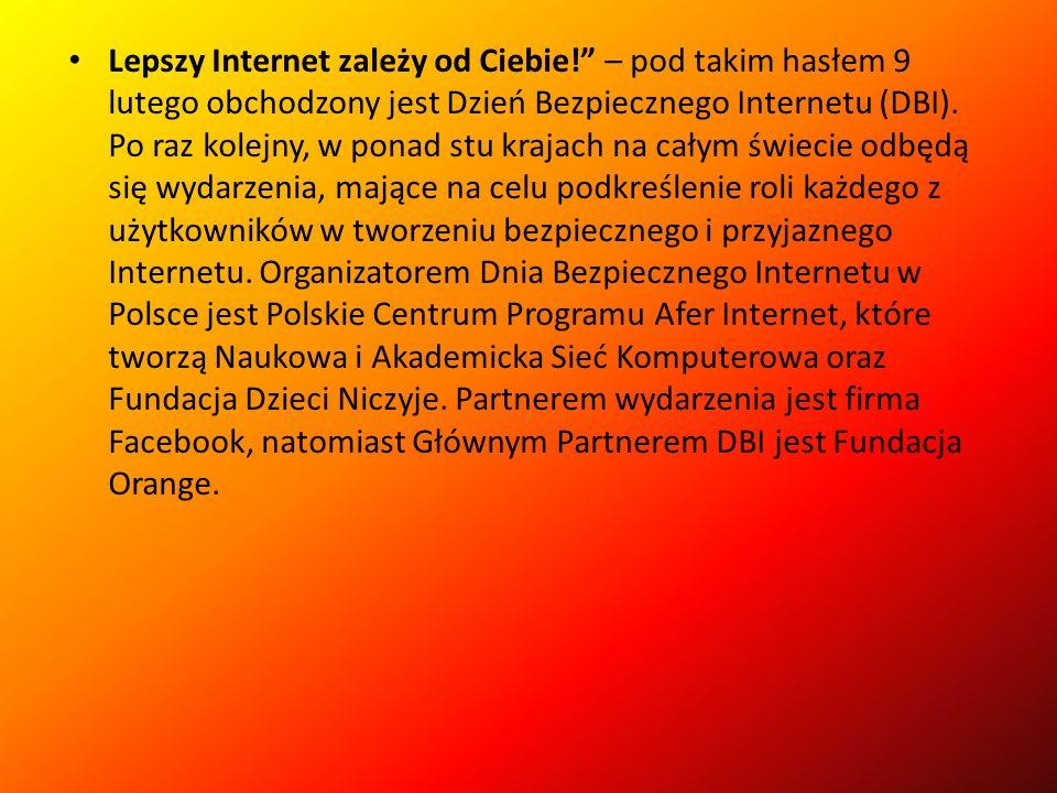 Lepszy Internet zależy od Ciebie! – pod takim hasłem 9 lutego obchodzony jest Dzień Bezpiecznego Internetu (DBI).