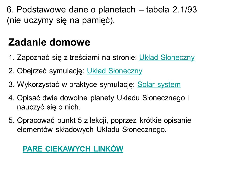 6. Podstawowe dane o planetach – tabela 2.1/93 (nie uczymy się na pamięć). Zadanie domowe 1.Zapoznać się z treściami na stronie: Układ SłonecznyUkład
