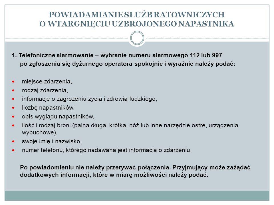 POWIADAMIANIE SŁUŻB RATOWNICZYCH O WTARGNIĘCIU UZBROJONEGO NAPASTNIKA 1. Telefoniczne alarmowanie – wybranie numeru alarmowego 112 lub 997 po zgłoszen