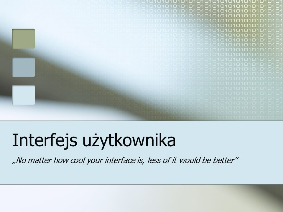 "Interfejs użytkownika ""No matter how cool your interface is, less of it would be better"