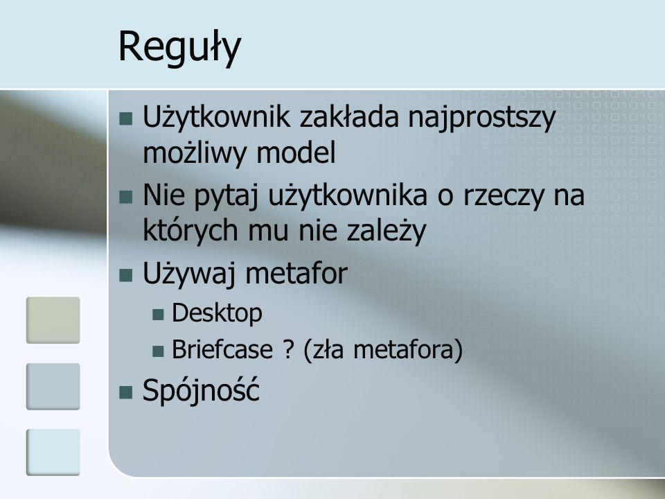 Reguły Użytkownik zakłada najprostszy możliwy model Nie pytaj użytkownika o rzeczy na których mu nie zależy Używaj metafor Desktop Briefcase .