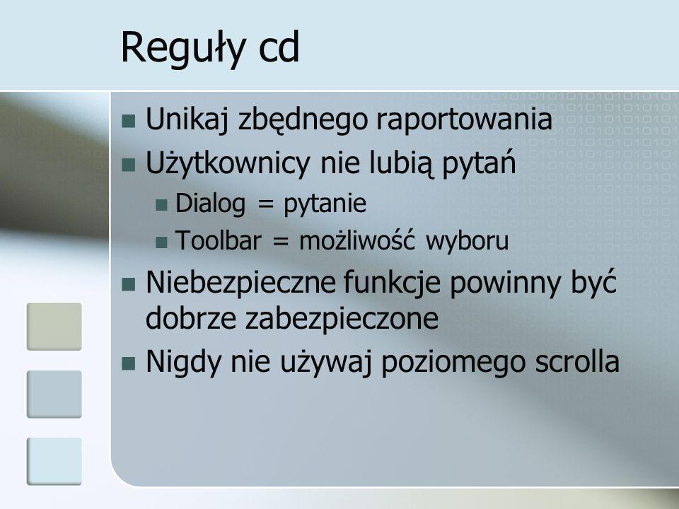 Reguły cd Unikaj zbędnego raportowania Użytkownicy nie lubią pytań Dialog = pytanie Toolbar = możliwość wyboru Niebezpieczne funkcje powinny być dobrze zabezpieczone Nigdy nie używaj poziomego scrolla