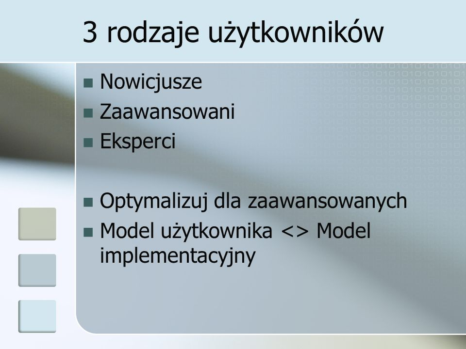 3 rodzaje użytkowników Nowicjusze Zaawansowani Eksperci Optymalizuj dla zaawansowanych Model użytkownika <> Model implementacyjny