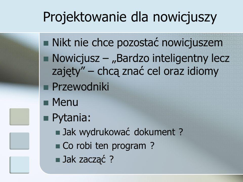 """Projektowanie dla nowicjuszy Nikt nie chce pozostać nowicjuszem Nowicjusz – """"Bardzo inteligentny lecz zajęty – chcą znać cel oraz idiomy Przewodniki Menu Pytania: Jak wydrukować dokument ."""