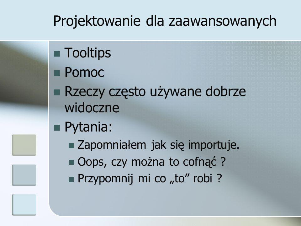 Projektowanie dla zaawansowanych Tooltips Pomoc Rzeczy często używane dobrze widoczne Pytania: Zapomniałem jak się importuje.