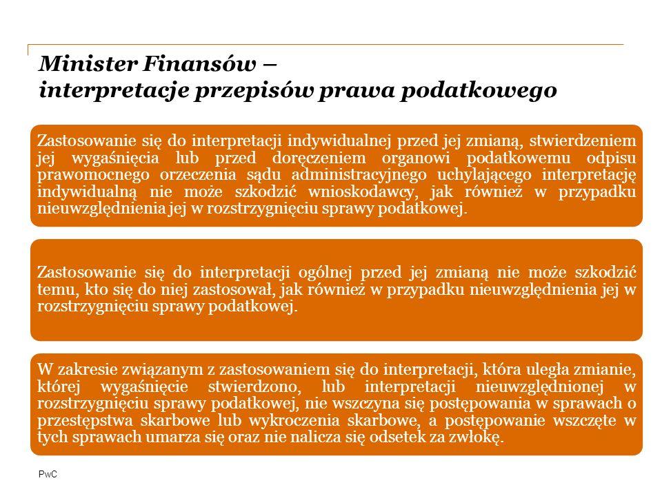PwC Minister Finansów – interpretacje przepisów prawa podatkowego Zastosowanie się do interpretacji indywidualnej przed jej zmianą, stwierdzeniem jej wygaśnięcia lub przed doręczeniem organowi podatkowemu odpisu prawomocnego orzeczenia sądu administracyjnego uchylającego interpretację indywidualną nie może szkodzić wnioskodawcy, jak również w przypadku nieuwzględnienia jej w rozstrzygnięciu sprawy podatkowej.
