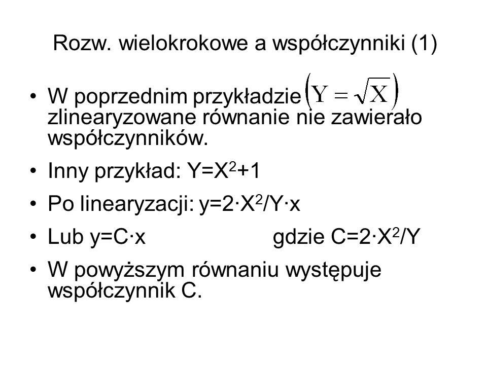 Rozw. wielokrokowe a współczynniki (1) W poprzednim przykładzie zlinearyzowane równanie nie zawierało współczynników. Inny przykład: Y=X 2 +1 Po linea