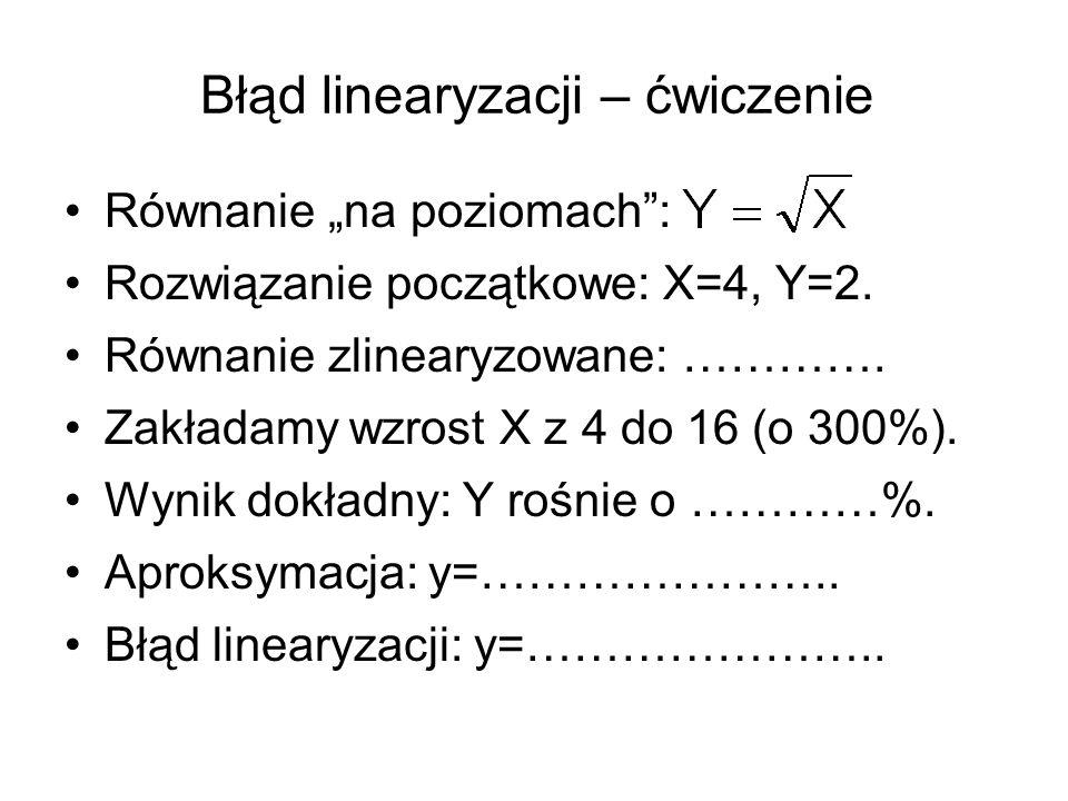 """Błąd linearyzacji – ćwiczenie Równanie """"na poziomach"""": Rozwiązanie początkowe: X=4, Y=2. Równanie zlinearyzowane: …………. Zakładamy wzrost X z 4 do 16 ("""