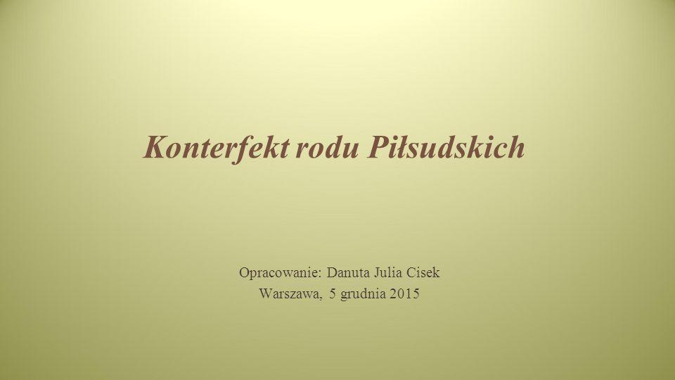 Konterfekt rodu Piłsudskich Opracowanie: Danuta Julia Cisek Warszawa, 5 grudnia 2015