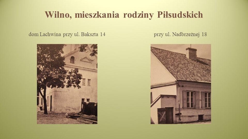 Wilno, mieszkania rodziny Piłsudskich dom Lachwina przy ul. Bakszta 14przy ul. Nadbrzeżnej 18