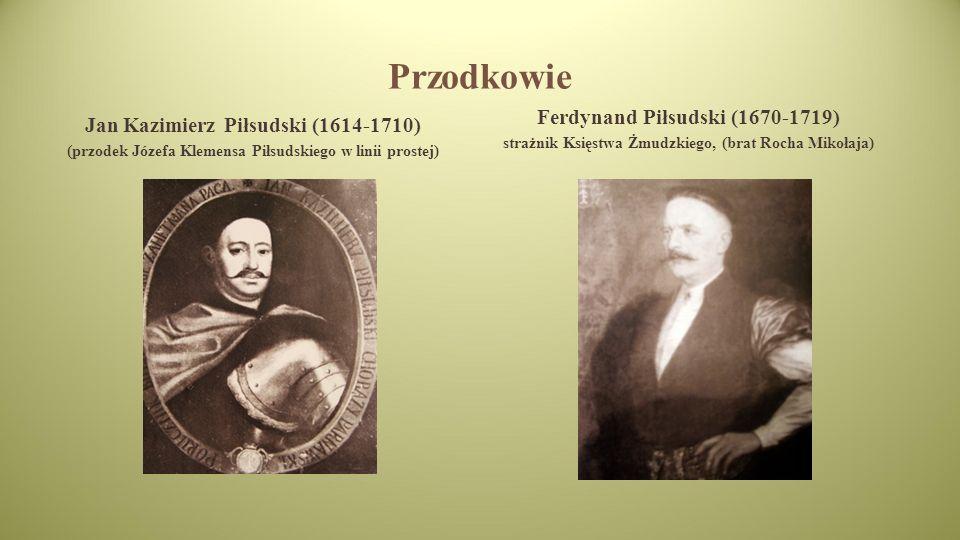 Przodkowie Ferdynand Piłsudski (1670-1719) strażnik Księstwa Żmudzkiego, (brat Rocha Mikołaja) Jan Kazimierz Piłsudski (1614-1710) (przodek Józefa Klemensa Piłsudskiego w linii prostej)