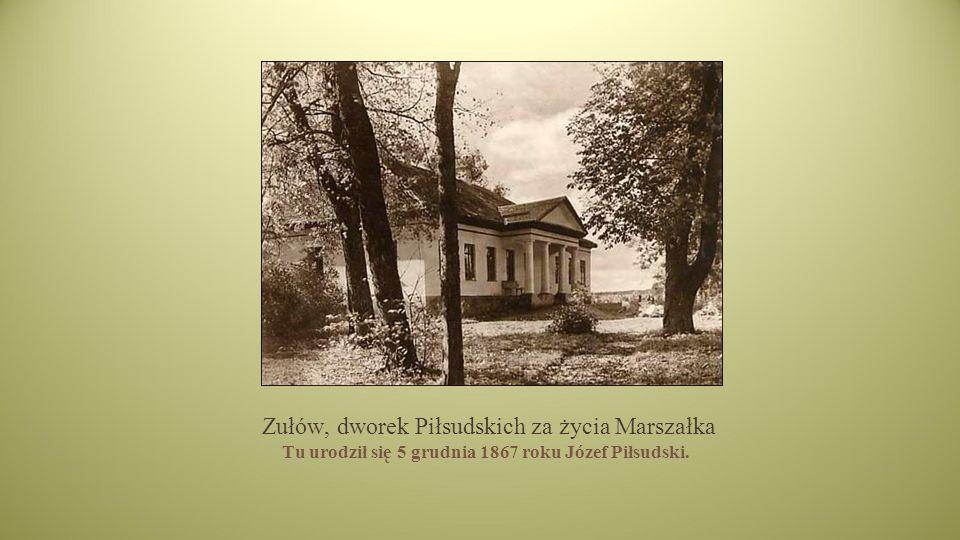 Zułów, dworek Piłsudskich za życia Marszałka Tu urodził się 5 grudnia 1867 roku Józef Piłsudski.