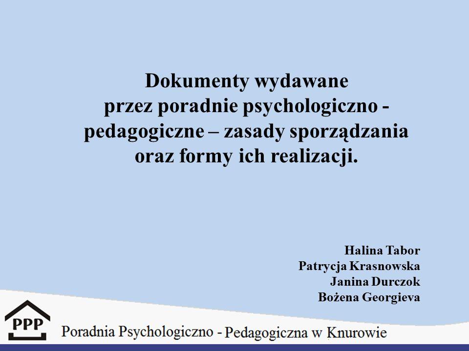 Dokumenty wydawane przez poradnie psychologiczno - pedagogiczne – zasady sporządzania oraz formy ich realizacji. Halina Tabor Patrycja Krasnowska Jani