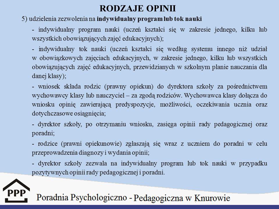 RODZAJE OPINII 5) udzielenia zezwolenia na indywidualny program lub tok nauki - indywidualny program nauki (uczeń kształci się w zakresie jednego, kil