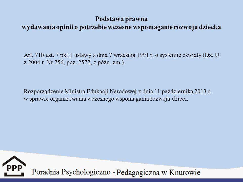 Podstawa prawna wydawania opinii o potrzebie wczesne wspomaganie rozwoju dziecka Art. 71b ust. 7 pkt.1 ustawy z dnia 7 września 1991 r. o systemie ośw